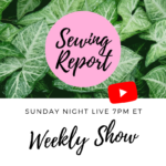 Sewing Report Live on YouTube 🔴 Sundays at 7PM ET